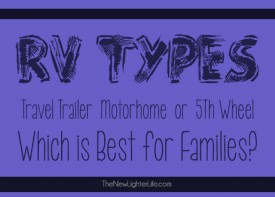 Travel Trailer, Motorhome, or 5th Wheel ~ Which is Best for Families